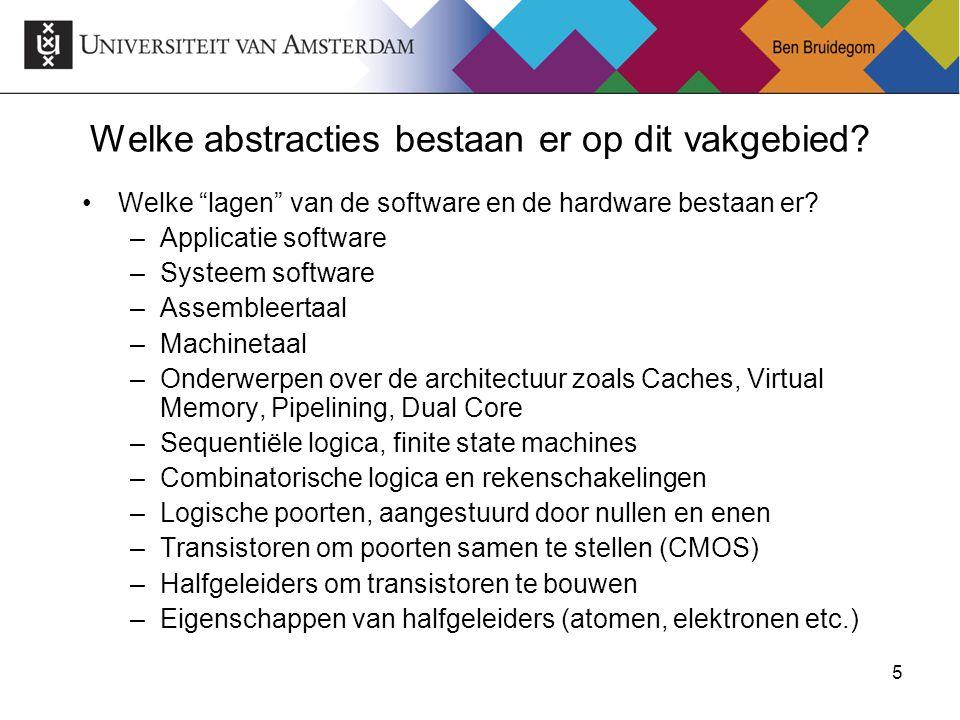 """5 Welke abstracties bestaan er op dit vakgebied? Welke """"lagen"""" van de software en de hardware bestaan er? –Applicatie software –Systeem software –Asse"""
