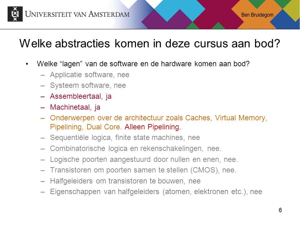 """6 Welke abstracties komen in deze cursus aan bod? Welke """"lagen"""" van de software en de hardware komen aan bod? –Applicatie software, nee –Systeem softw"""