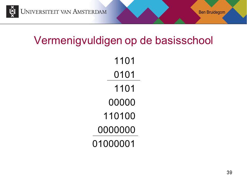 39 Vermenigvuldigen op de basisschool 1101 0101 1101 00000 110100 0000000 01000001