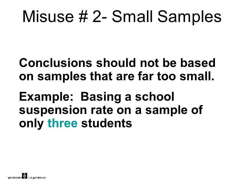 Misuse # 2- Small Samples Conclusions should not be based on samples that are far too small.