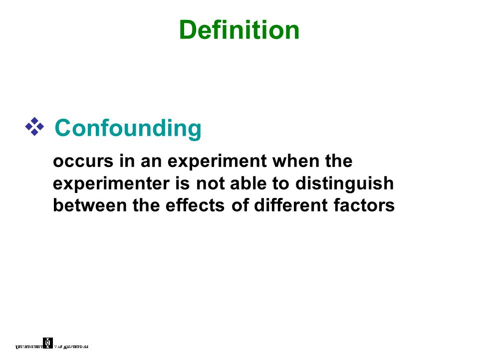  Confounding occurs in an experiment when the experimenter is not able to distinguish between the effects of different factors Definition