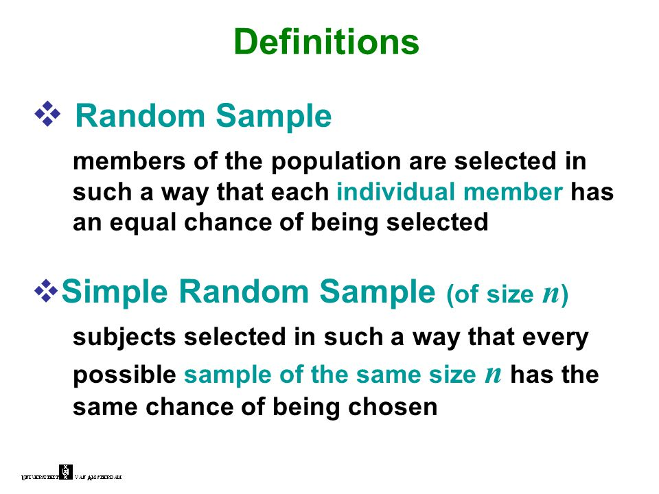  Random Sample members of the population are selected in such a way that each individual member has an equal chance of being selected Definitions  S