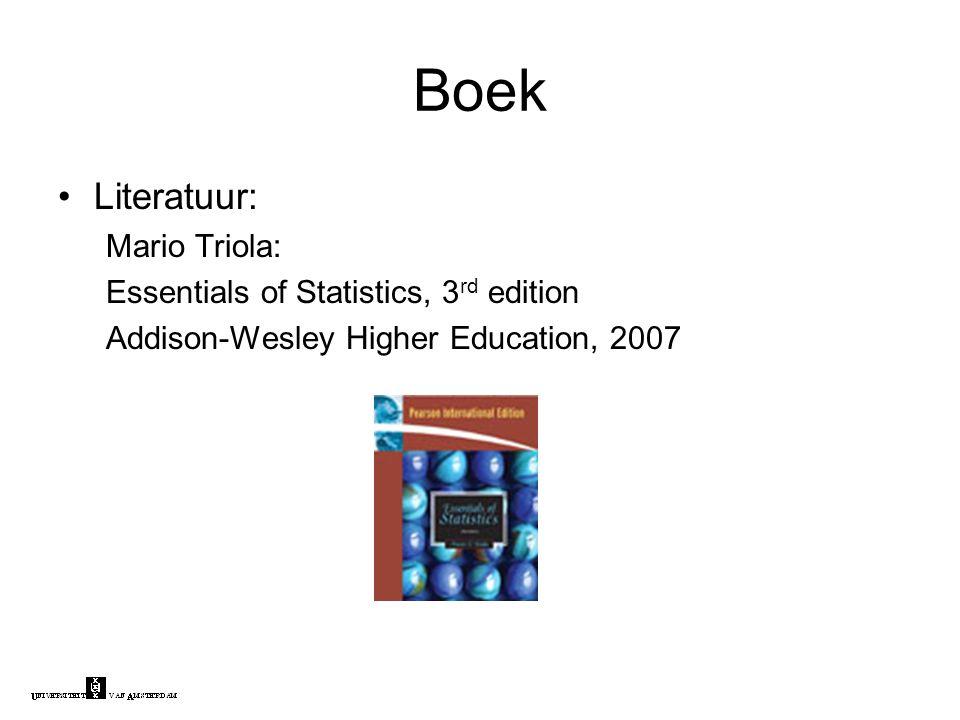 Boek Literatuur: Mario Triola: Essentials of Statistics, 3 rd edition Addison-Wesley Higher Education, 2007