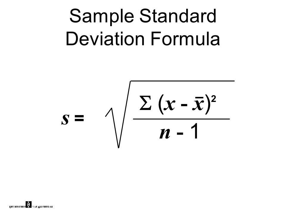 Sample Standard Deviation Formula  ( x - x ) 2 n - 1 s =s =
