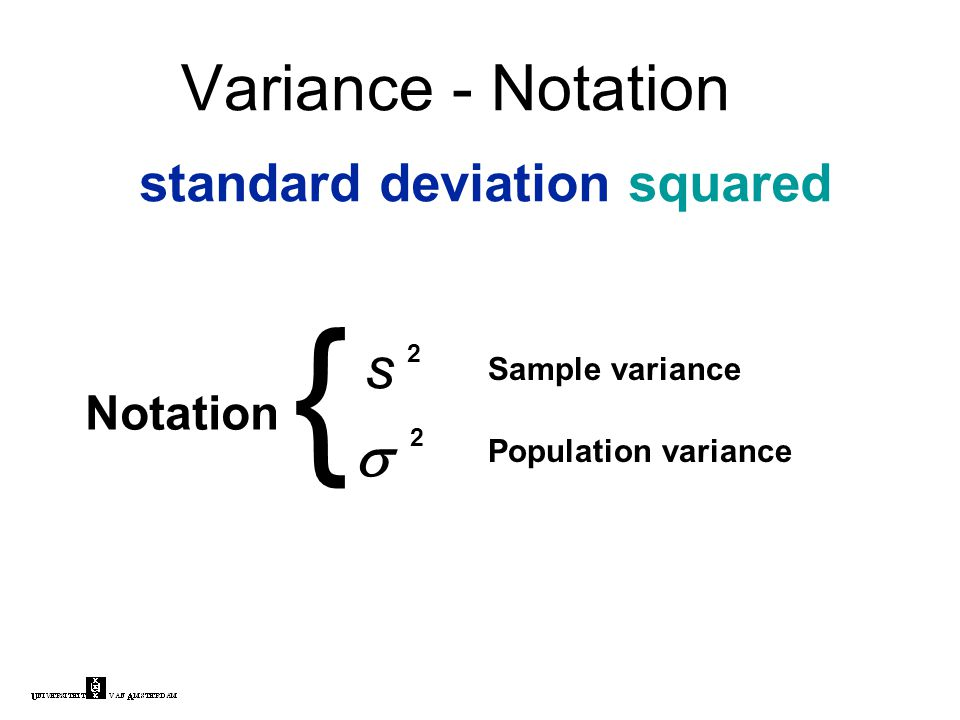 Variance - Notation standard deviation squared s  2 2 } Notation Sample variance Population variance