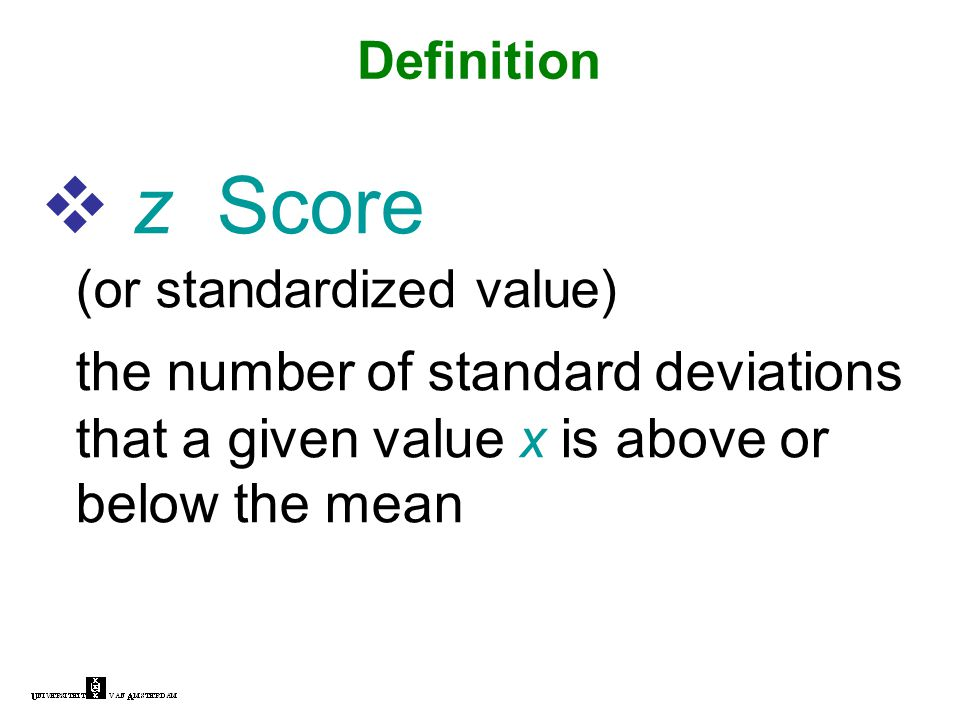  z Score (or standardized value) the number of standard deviations that a given value x is above or below the mean Definition