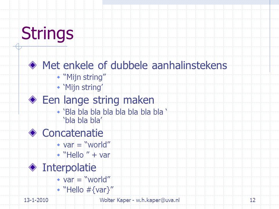 """13-1-2010Wolter Kaper - w.h.kaper@uva.nl12 Strings Met enkele of dubbele aanhalinstekens  """"Mijn string""""  'Mijn string' Een lange string maken  'Bla"""