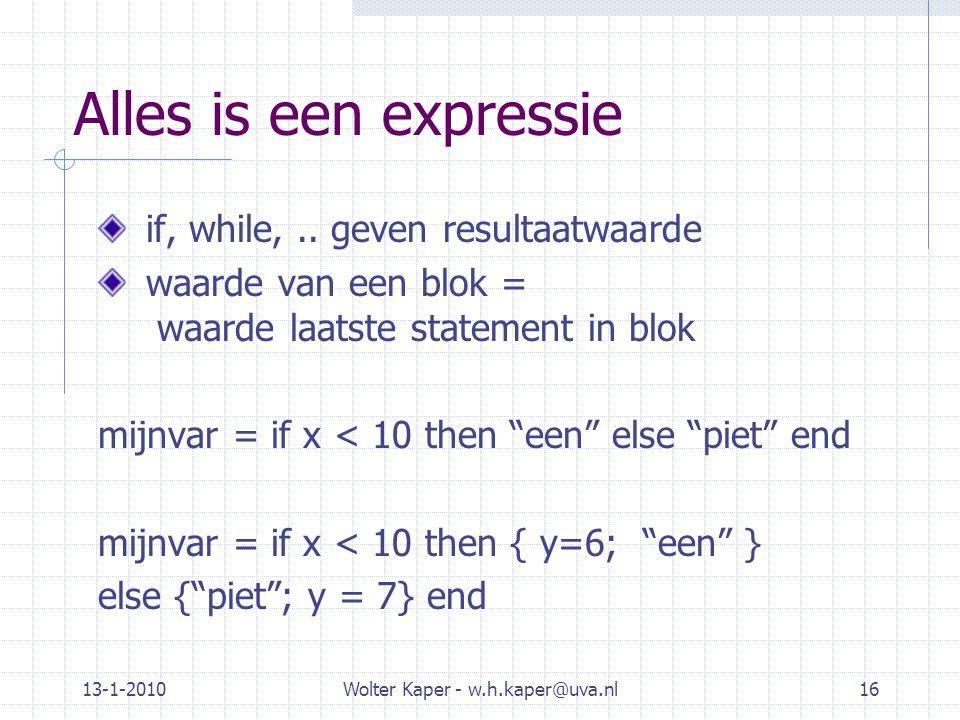 13-1-2010Wolter Kaper - w.h.kaper@uva.nl16 Alles is een expressie if, while,.. geven resultaatwaarde waarde van een blok = waarde laatste statement in