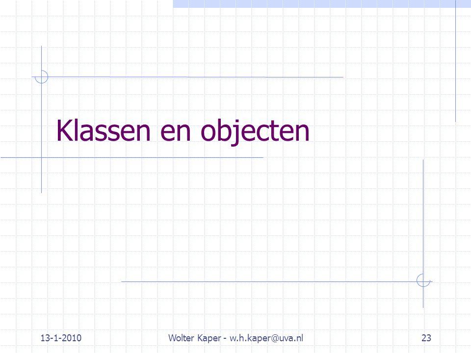 13-1-2010Wolter Kaper - w.h.kaper@uva.nl23 Klassen en objecten