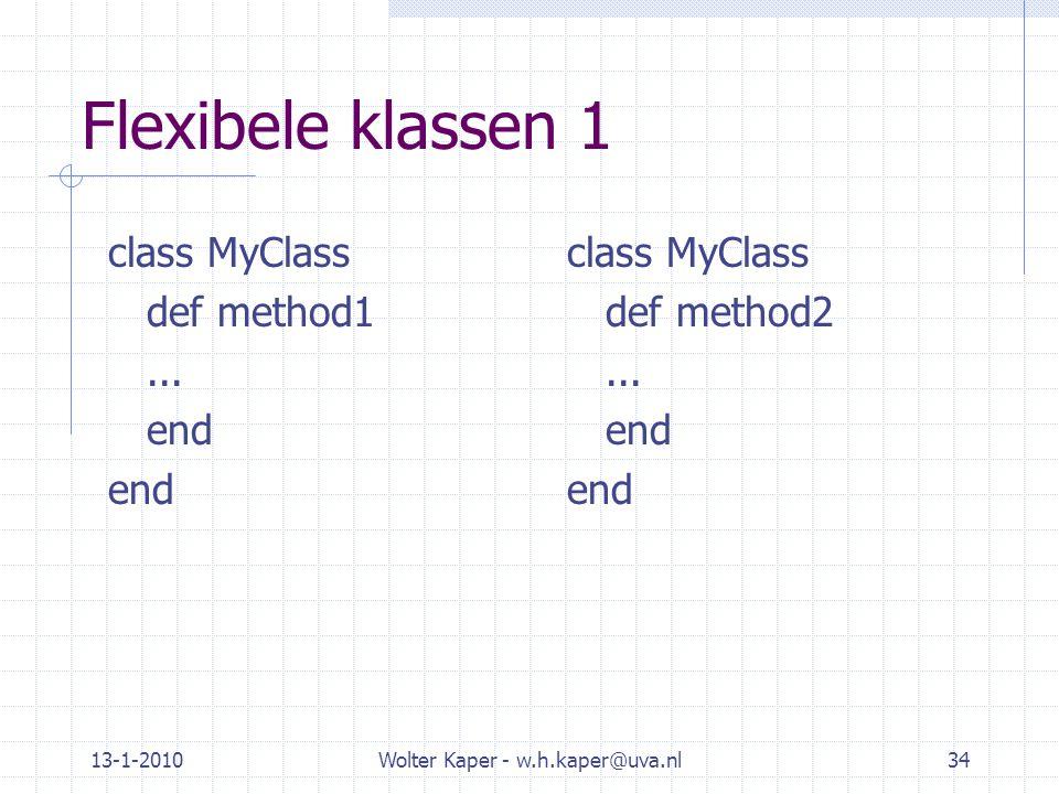 13-1-2010Wolter Kaper - w.h.kaper@uva.nl34 Flexibele klassen 1 class MyClass def method1...