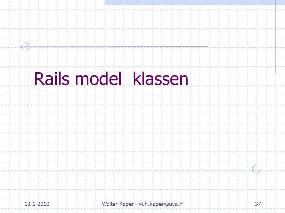 13-1-2010Wolter Kaper - w.h.kaper@uva.nl37 Rails model klassen
