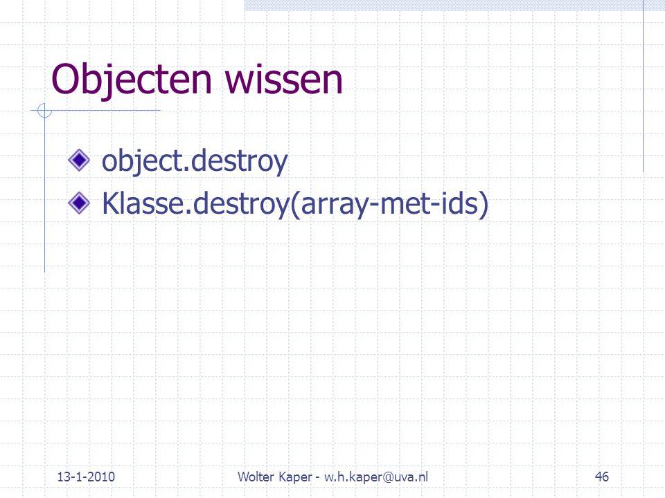 13-1-2010Wolter Kaper - w.h.kaper@uva.nl46 Objecten wissen object.destroy Klasse.destroy(array-met-ids)