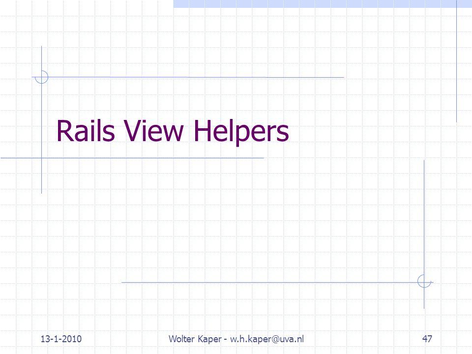 13-1-2010Wolter Kaper - w.h.kaper@uva.nl47 Rails View Helpers