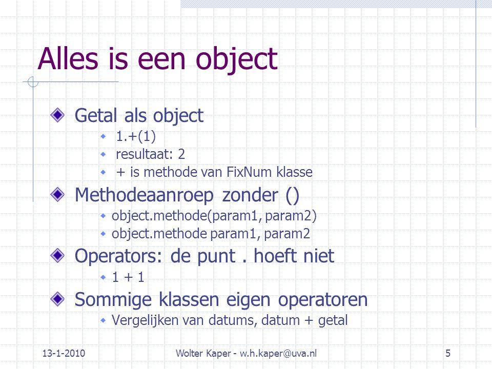 13-1-2010Wolter Kaper - w.h.kaper@uva.nl36 Flexibele objecten object = MyClass.new( Pietje ) def object.method1...