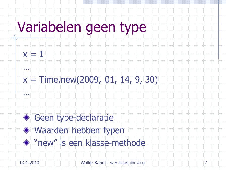 13-1-2010Wolter Kaper - w.h.kaper@uva.nl8 Veel gebruikte waarde-typen Numeric  Integer: FixNum, BigNum  Float  BigDecimal, Complex, Rational, … String: te wijzigen, mijntekst Symbol: niet te wijzigen, uniek, :mijnsymbool Range: 25..75 Symbolen handig als hash-keys!