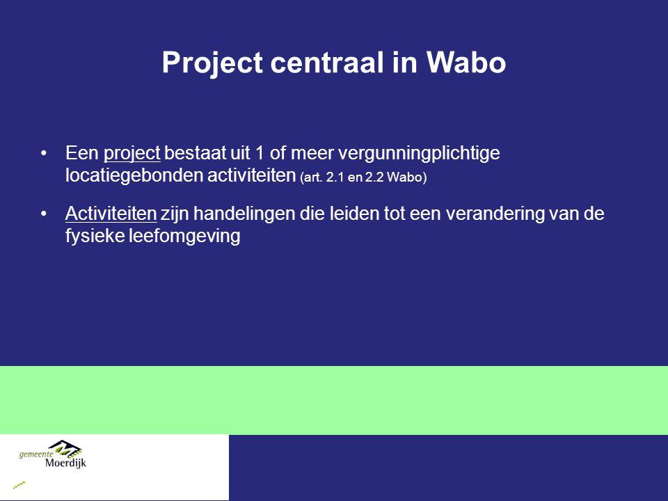 Project centraal in Wabo Een project bestaat uit 1 of meer vergunningplichtige locatiegebonden activiteiten (art.