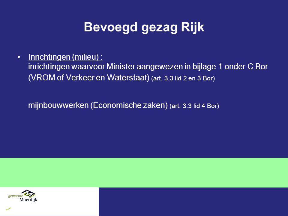 Bevoegd gezag Rijk Inrichtingen (milieu) : inrichtingen waarvoor Minister aangewezen in bijlage 1 onder C Bor (VROM of Verkeer en Waterstaat) (art.