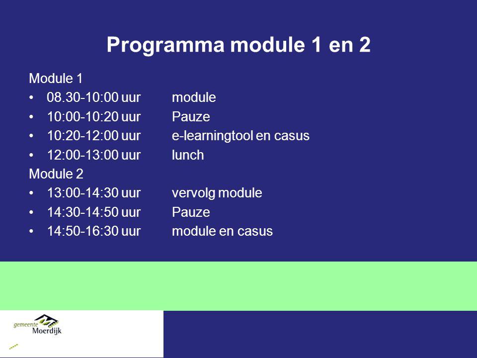Programma module 1 en 2 Module 1 08.30-10:00 uurmodule 10:00-10:20 uurPauze 10:20-12:00 uur e-learningtool en casus 12:00-13:00 uur lunch Module 2 13:00-14:30 uurvervolg module 14:30-14:50 uurPauze 14:50-16:30 uur module en casus