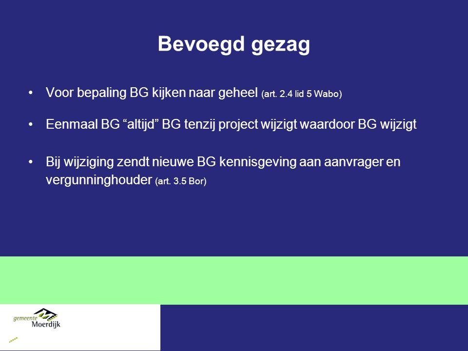 Bevoegd gezag Voor bepaling BG kijken naar geheel (art.