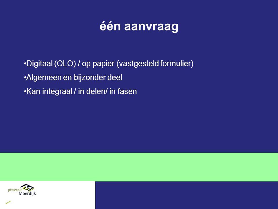 één aanvraag Digitaal (OLO) / op papier (vastgesteld formulier) Algemeen en bijzonder deel Kan integraal / in delen/ in fasen