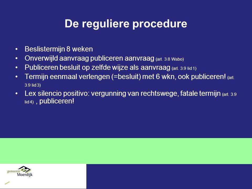 De reguliere procedure Beslistermijn 8 weken Onverwijld aanvraag publiceren aanvraag (art.