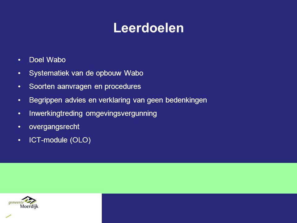 Leerdoelen Doel Wabo Systematiek van de opbouw Wabo Soorten aanvragen en procedures Begrippen advies en verklaring van geen bedenkingen Inwerkingtreding omgevingsvergunning overgangsrecht ICT-module (OLO)