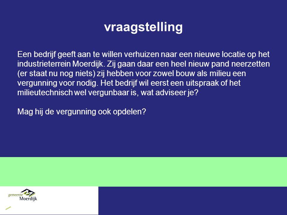 vraagstelling Een bedrijf geeft aan te willen verhuizen naar een nieuwe locatie op het industrieterrein Moerdijk.