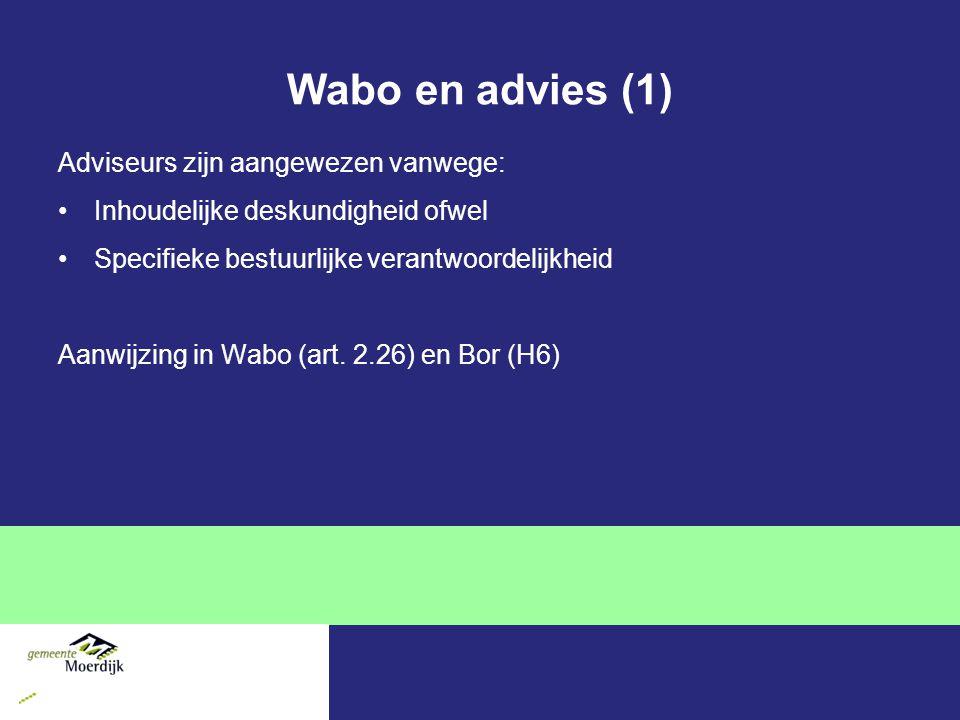 Wabo en advies (1) Adviseurs zijn aangewezen vanwege: Inhoudelijke deskundigheid ofwel Specifieke bestuurlijke verantwoordelijkheid Aanwijzing in Wabo (art.