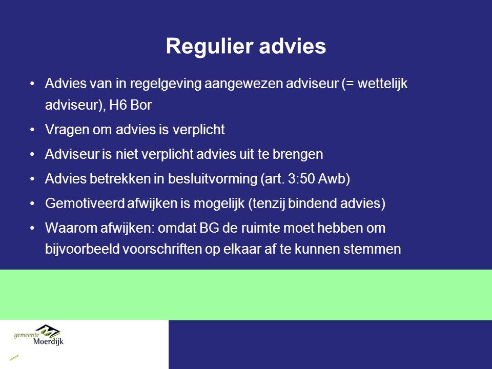 Regulier advies Advies van in regelgeving aangewezen adviseur (= wettelijk adviseur), H6 Bor Vragen om advies is verplicht Adviseur is niet verplicht advies uit te brengen Advies betrekken in besluitvorming (art.