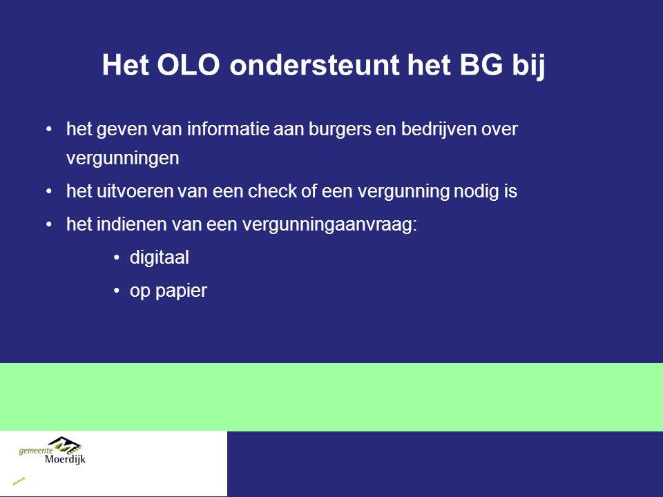 Het OLO ondersteunt het BG bij het geven van informatie aan burgers en bedrijven over vergunningen het uitvoeren van een check of een vergunning nodig is het indienen van een vergunningaanvraag: digitaal op papier