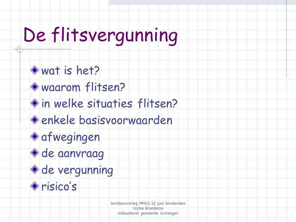 Juristenoverleg PMGG 22 juni Amsterdam Wytse Brandsma milieudienst gemeente Groningen De flitsvergunning wat is het.