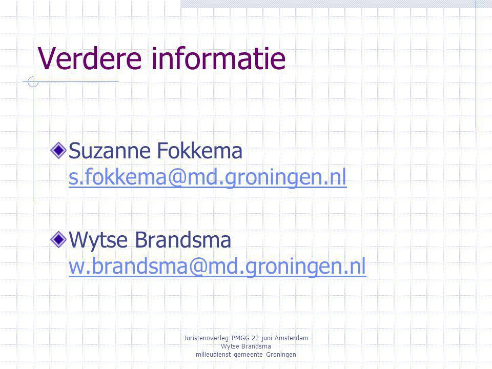 Juristenoverleg PMGG 22 juni Amsterdam Wytse Brandsma milieudienst gemeente Groningen Verdere informatie Suzanne Fokkema s.fokkema@md.groningen.nl s.fokkema@md.groningen.nl Wytse Brandsma w.brandsma@md.groningen.nl w.brandsma@md.groningen.nl