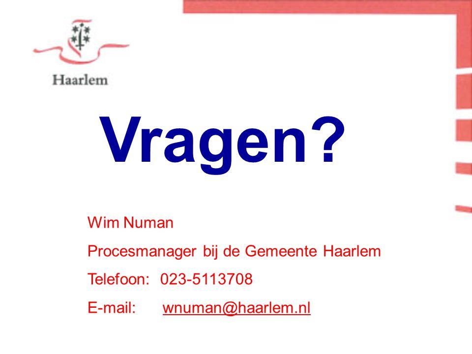 Vragen? Wim Numan Procesmanager bij de Gemeente Haarlem Telefoon: 023-5113708 E-mail: wnuman@haarlem.nl
