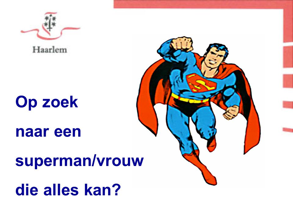 Op zoek naar een superman/vrouw die alles kan