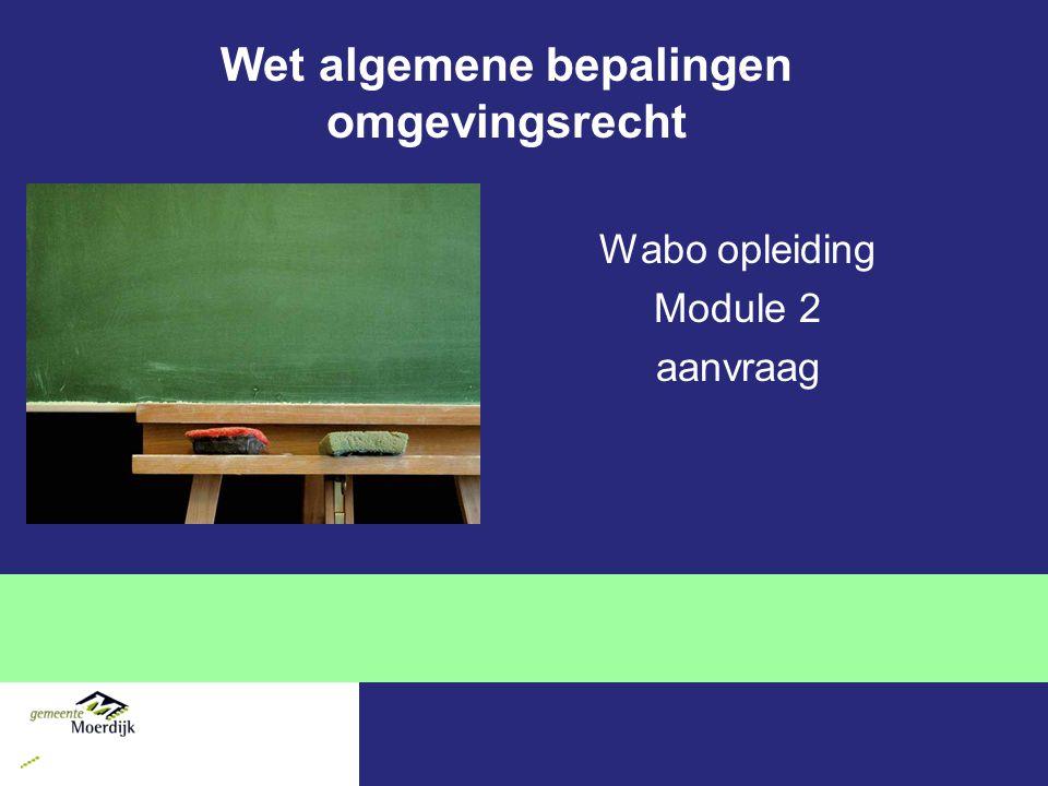 Wet algemene bepalingen omgevingsrecht Wabo opleiding Module 2 aanvraag