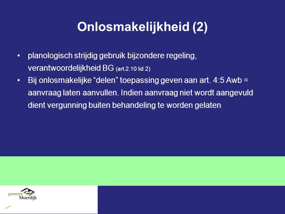 """Onlosmakelijkheid (2) planologisch strijdig gebruik bijzondere regeling, verantwoordelijkheid BG (art.2.10 lid 2) Bij onlosmakelijke """"delen"""" toepassin"""