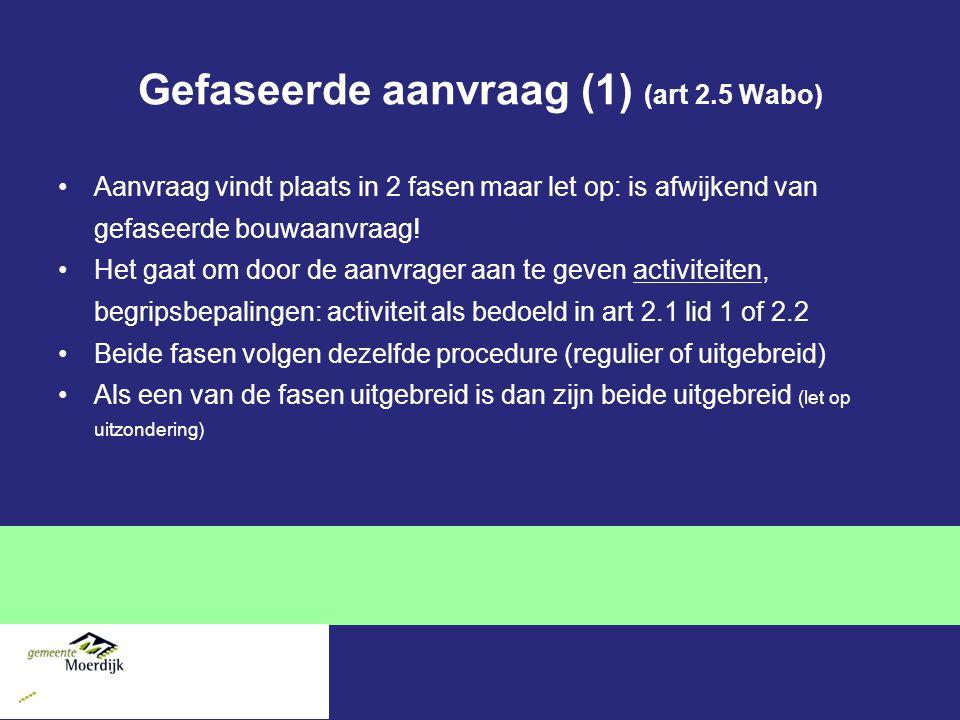 Gefaseerde aanvraag (1) (art 2.5 Wabo) Aanvraag vindt plaats in 2 fasen maar let op: is afwijkend van gefaseerde bouwaanvraag! Het gaat om door de aan