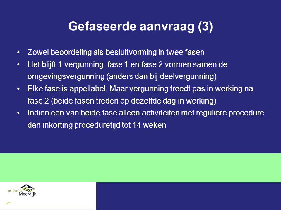 Gefaseerde aanvraag (3) Zowel beoordeling als besluitvorming in twee fasen Het blijft 1 vergunning: fase 1 en fase 2 vormen samen de omgevingsvergunning (anders dan bij deelvergunning) Elke fase is appellabel.