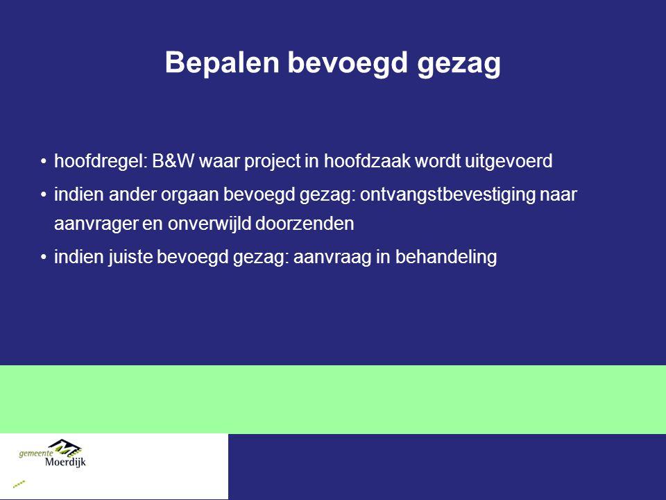 Bepalen bevoegd gezag hoofdregel: B&W waar project in hoofdzaak wordt uitgevoerd indien ander orgaan bevoegd gezag: ontvangstbevestiging naar aanvrage