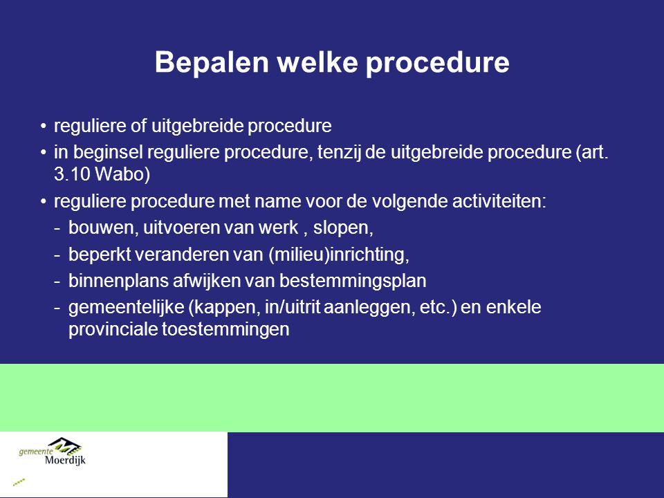 Bepalen welke procedure reguliere of uitgebreide procedure in beginsel reguliere procedure, tenzij de uitgebreide procedure (art. 3.10 Wabo) reguliere