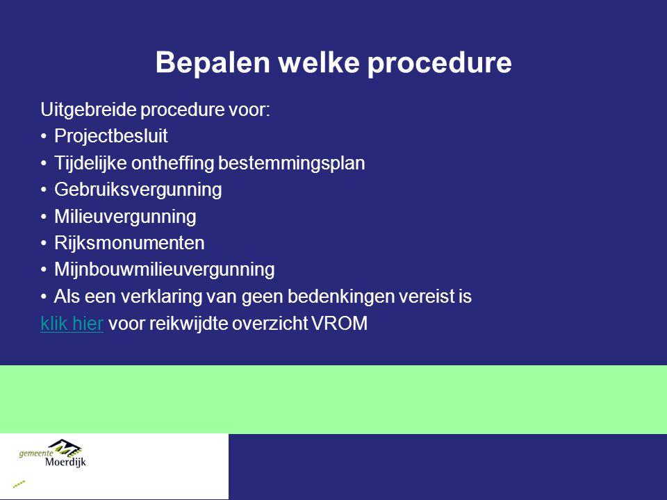 Bepalen welke procedure Uitgebreide procedure voor: Projectbesluit Tijdelijke ontheffing bestemmingsplan Gebruiksvergunning Milieuvergunning Rijksmonu