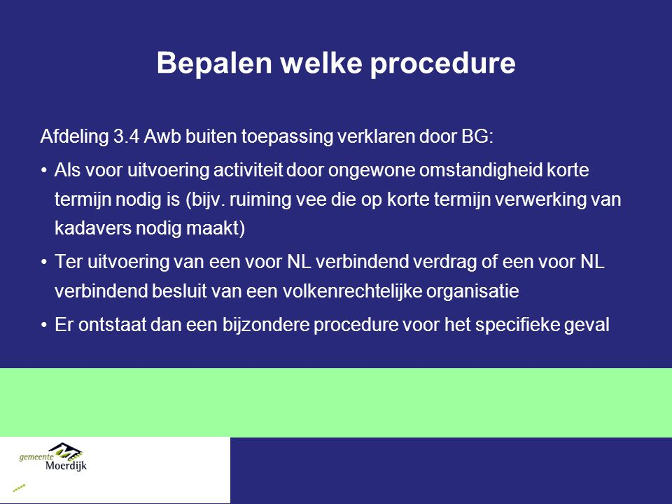 Bepalen welke procedure Afdeling 3.4 Awb buiten toepassing verklaren door BG: Als voor uitvoering activiteit door ongewone omstandigheid korte termijn nodig is (bijv.
