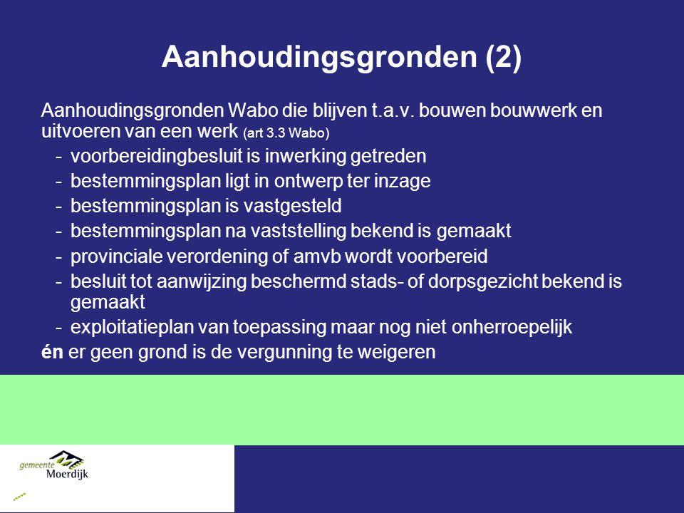 Aanhoudingsgronden (2) Aanhoudingsgronden Wabo die blijven t.a.v. bouwen bouwwerk en uitvoeren van een werk (art 3.3 Wabo) -voorbereidingbesluit is in