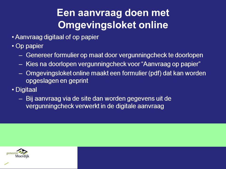 Een aanvraag doen met Omgevingsloket online Aanvraag digitaal of op papier Op papier –Genereer formulier op maat door vergunningcheck te doorlopen –Ki