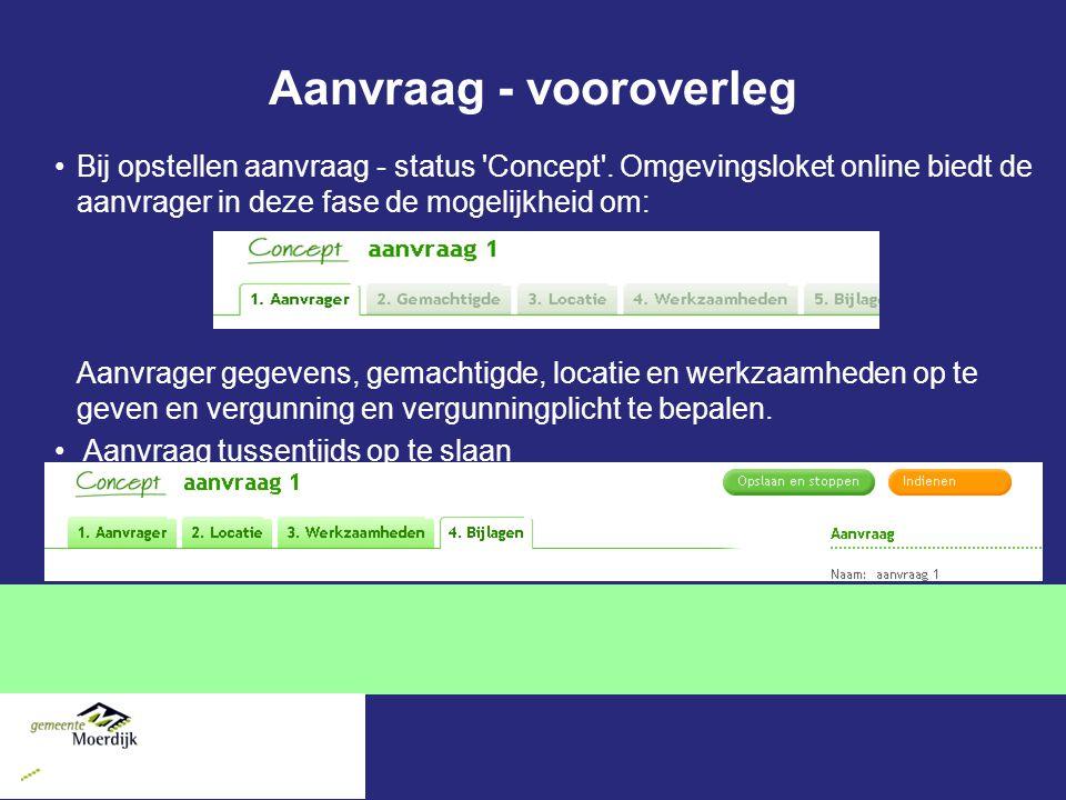 Aanvraag - vooroverleg Bij opstellen aanvraag - status 'Concept'. Omgevingsloket online biedt de aanvrager in deze fase de mogelijkheid om: Aanvrager