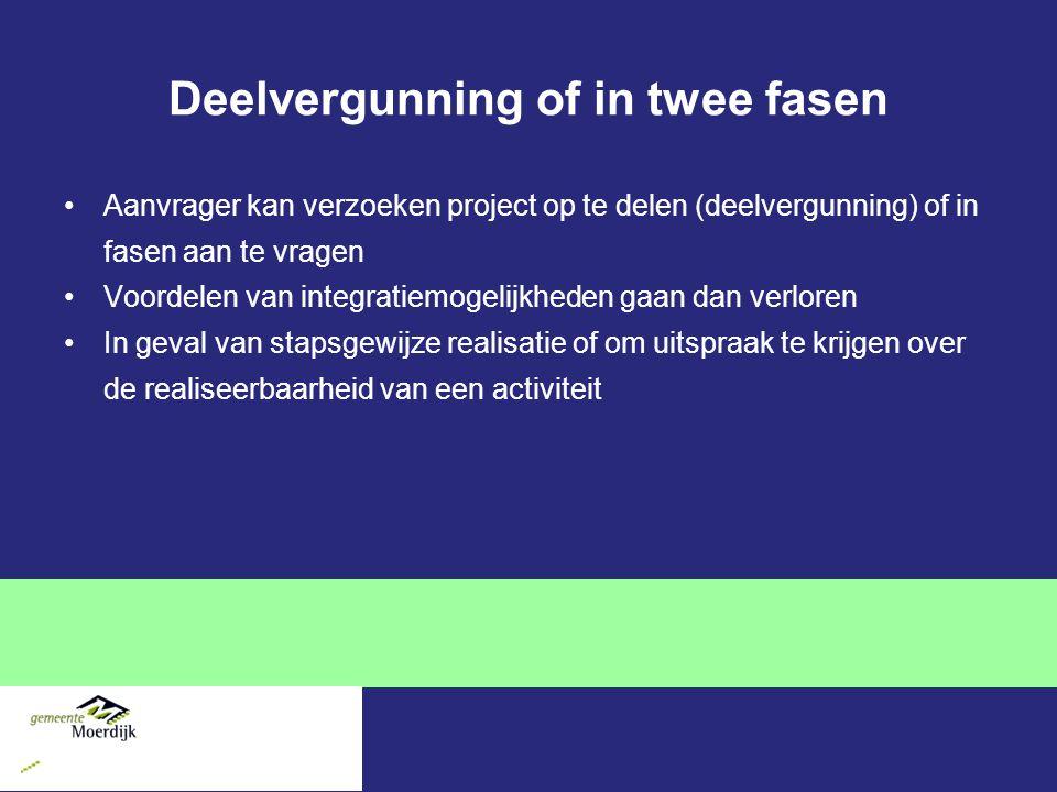 Deelvergunning of in twee fasen Aanvrager kan verzoeken project op te delen (deelvergunning) of in fasen aan te vragen Voordelen van integratiemogelij