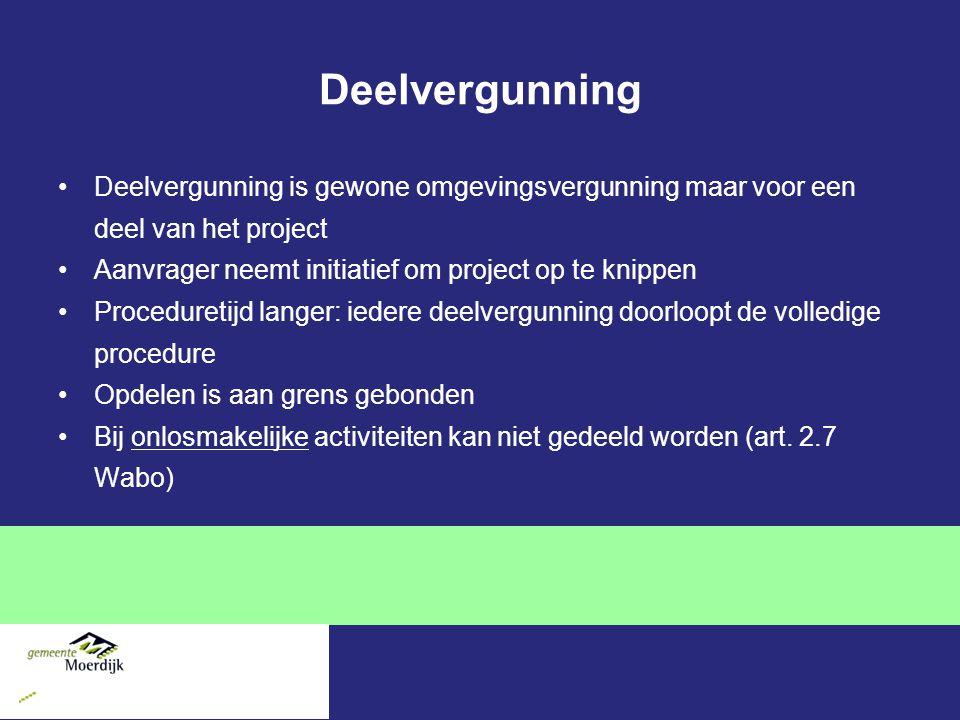 Deelvergunning Deelvergunning is gewone omgevingsvergunning maar voor een deel van het project Aanvrager neemt initiatief om project op te knippen Pro