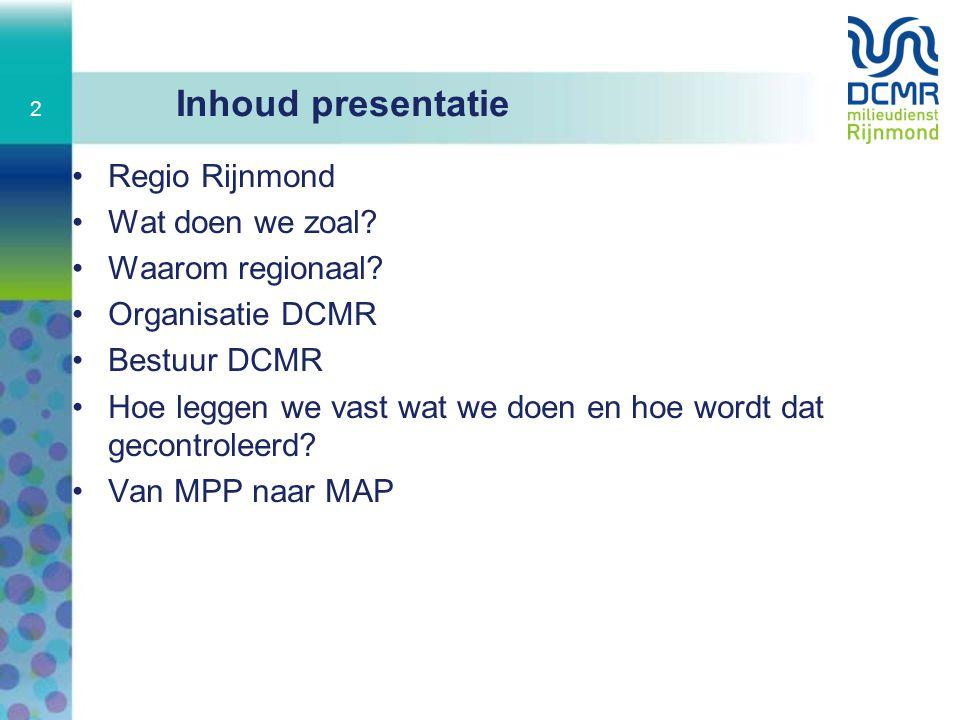 Inhoud presentatie Regio Rijnmond Wat doen we zoal? Waarom regionaal? Organisatie DCMR Bestuur DCMR Hoe leggen we vast wat we doen en hoe wordt dat ge