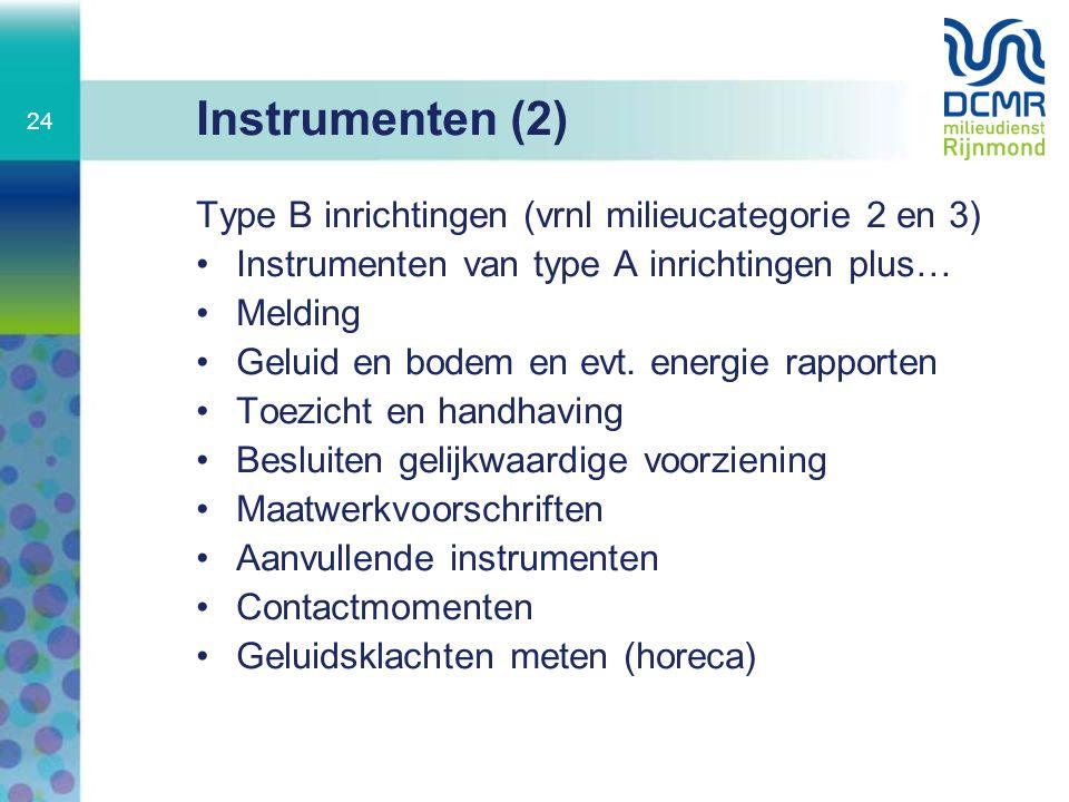 Instrumenten (2) Type B inrichtingen (vrnl milieucategorie 2 en 3) Instrumenten van type A inrichtingen plus… Melding Geluid en bodem en evt. energie