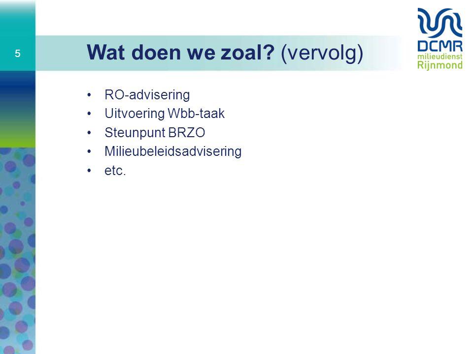 Wat doen we zoal? (vervolg) RO-advisering Uitvoering Wbb-taak Steunpunt BRZO Milieubeleidsadvisering etc. 5